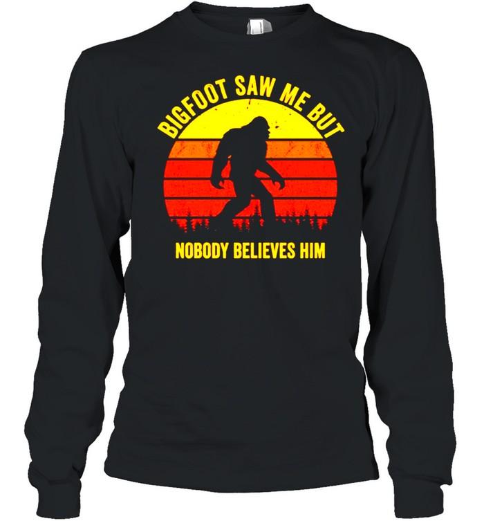 Bigfoot saw me but nobody believes him vintage shirt Long Sleeved T-shirt