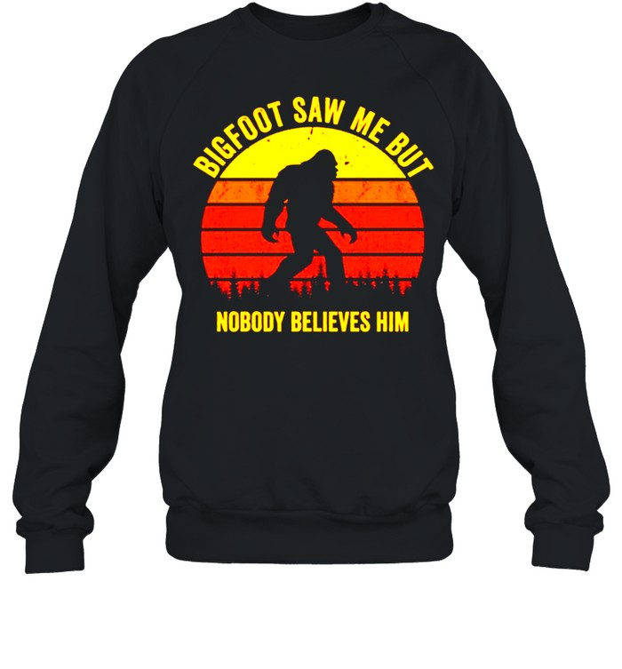 Bigfoot saw me but nobody believes him vintage shirt Unisex Sweatshirt