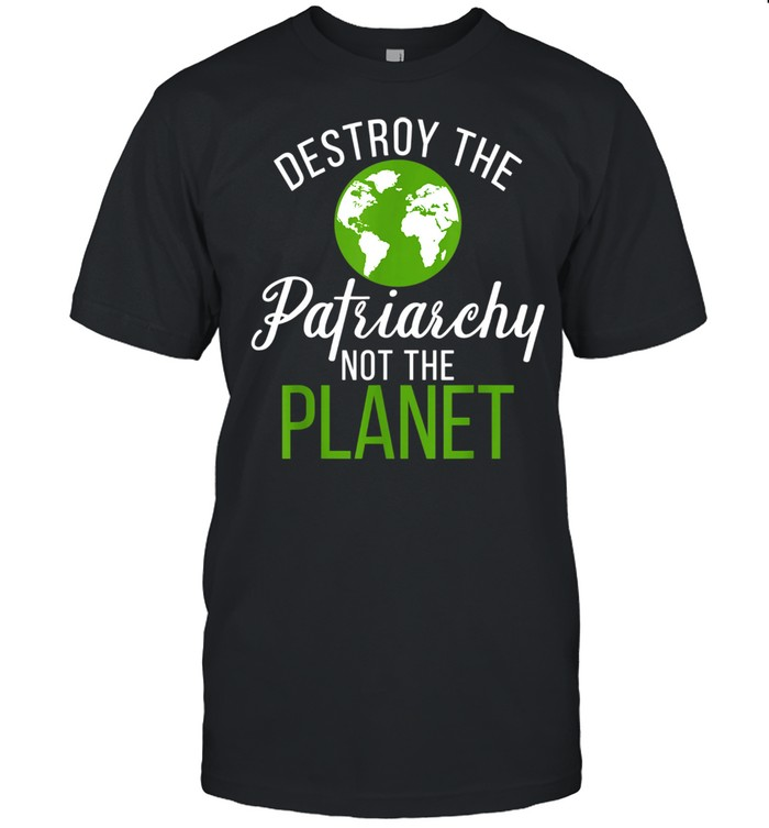 Destroy Patriarchy Not Planet 2021 Earth Day shirt Classic Men's T-shirt