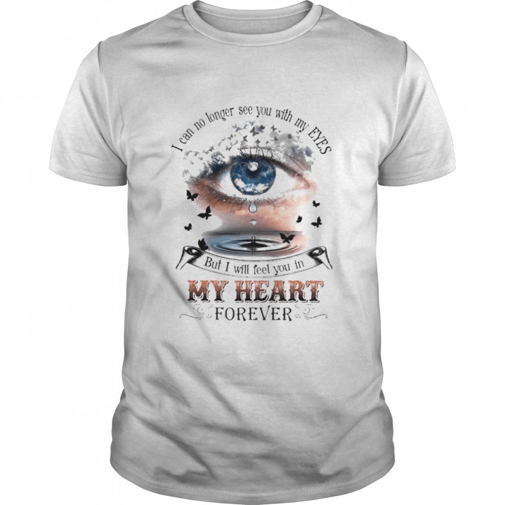 I can no longer see you with my Eyes but I will feel you In my heart forever shirt Classic Men's T-shirt