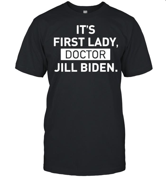 Its First Lady Doctor Jill Biden shirt Classic Men's T-shirt