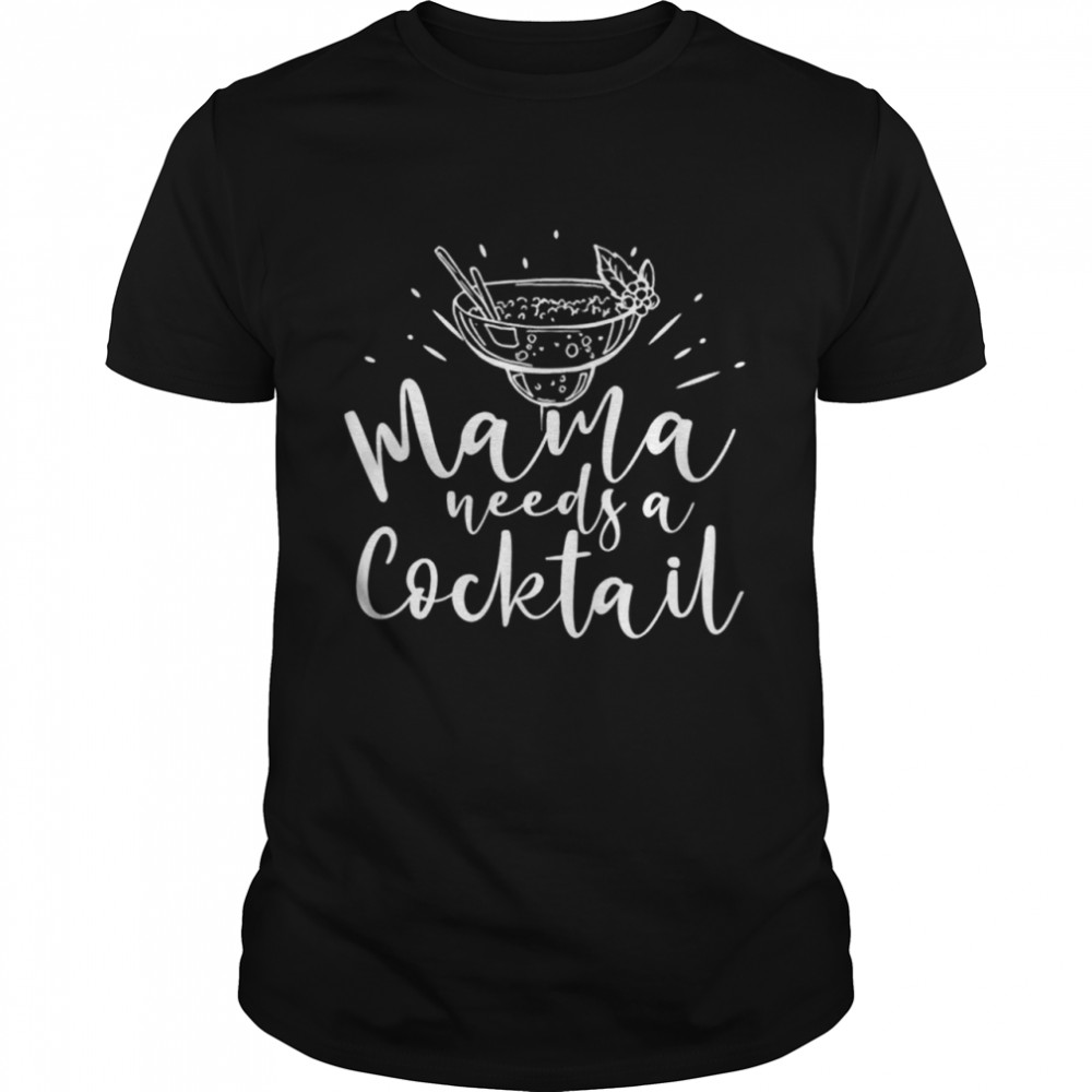 Mama Needs A Cocktail Funny Mother's Day Drinking Saying  Classic Men's T-shirt