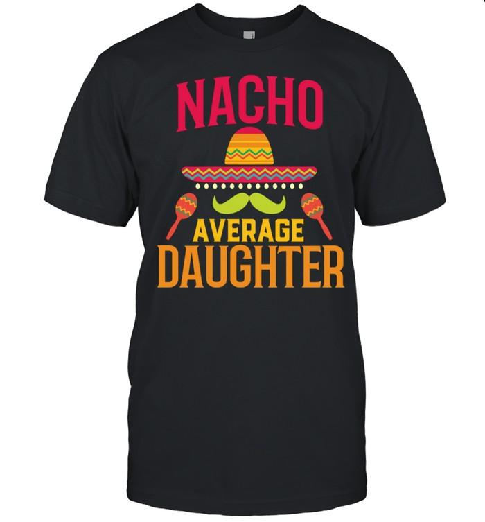 Nacho Average Daughter Matching Family Cinco De Mayo shirt Classic Men's T-shirt