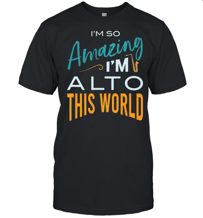 Saxophone Im so amazing Im alto this world shirt Classic Men's T-shirt