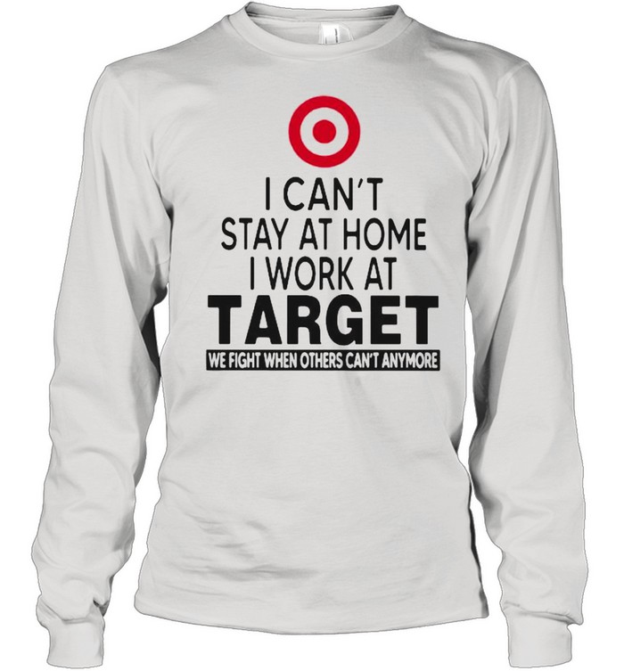 I Can't Stay At Home I Work At Target We Fight When Others Can't Anymore  Long Sleeved T-shirt
