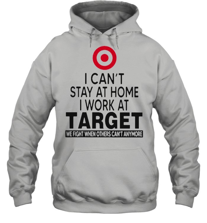 I Can't Stay At Home I Work At Target We Fight When Others Can't Anymore  Unisex Hoodie