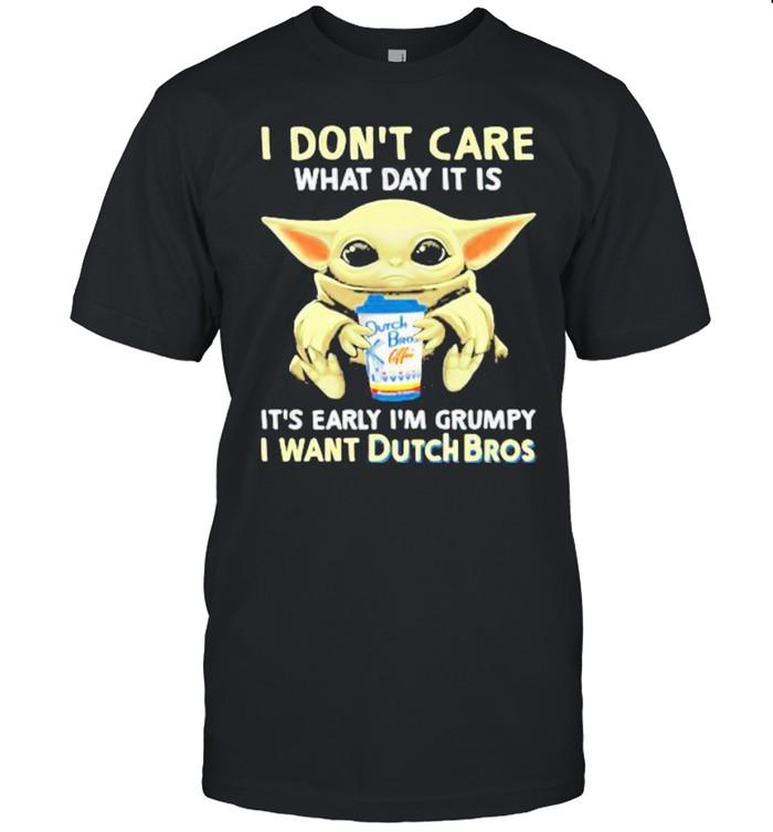 I Don't Care What Day It Is It's Early I'm Grumpy I Want Dutch Bros Baby Yoda  Classic Men's T-shirt