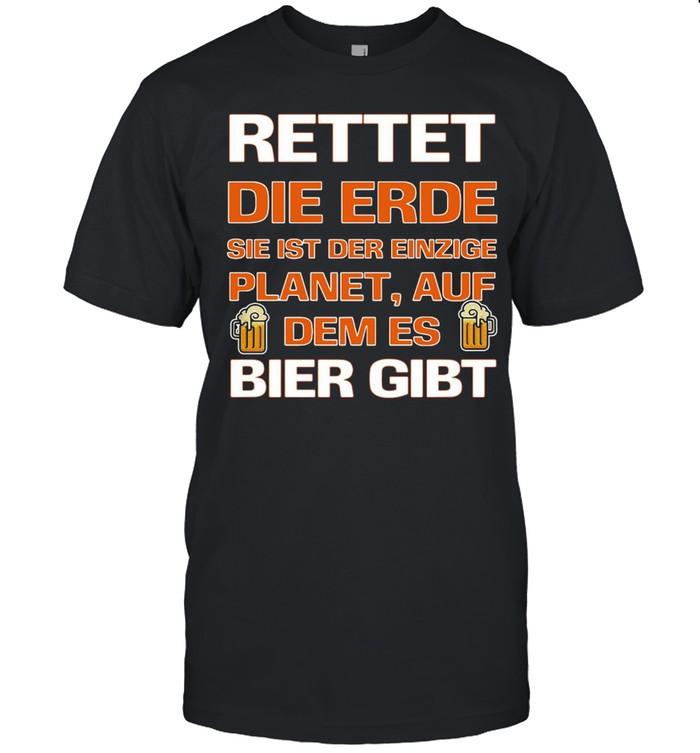 Rettet Die Erde Sie Ist Der Einzige Planet Auf Dem Es Bier Gibt T-shirt Classic Men's T-shirt