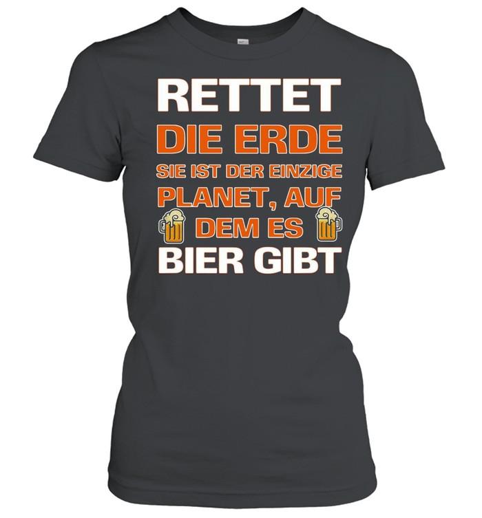 Rettet Die Erde Sie Ist Der Einzige Planet Auf Dem Es Bier Gibt T-shirt Classic Women's T-shirt