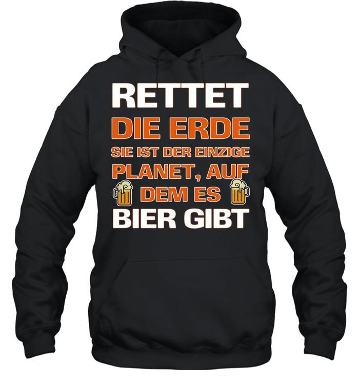 Rettet Die Erde Sie Ist Der Einzige Planet Auf Dem Es Bier Gibt T-shirt Unisex Hoodie