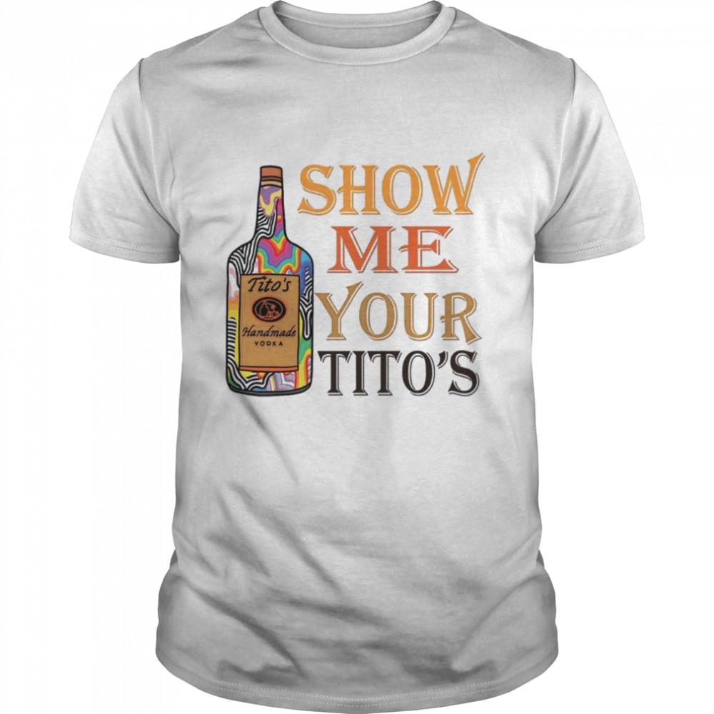 Titos Handmade Vodka Show Me Your Titos shirt Classic Men's T-shirt
