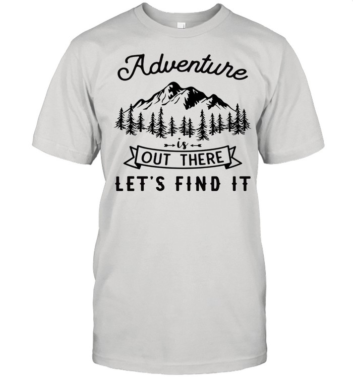 Adventure Is Out There Lets Go Find It shirt Classic Men's T-shirt