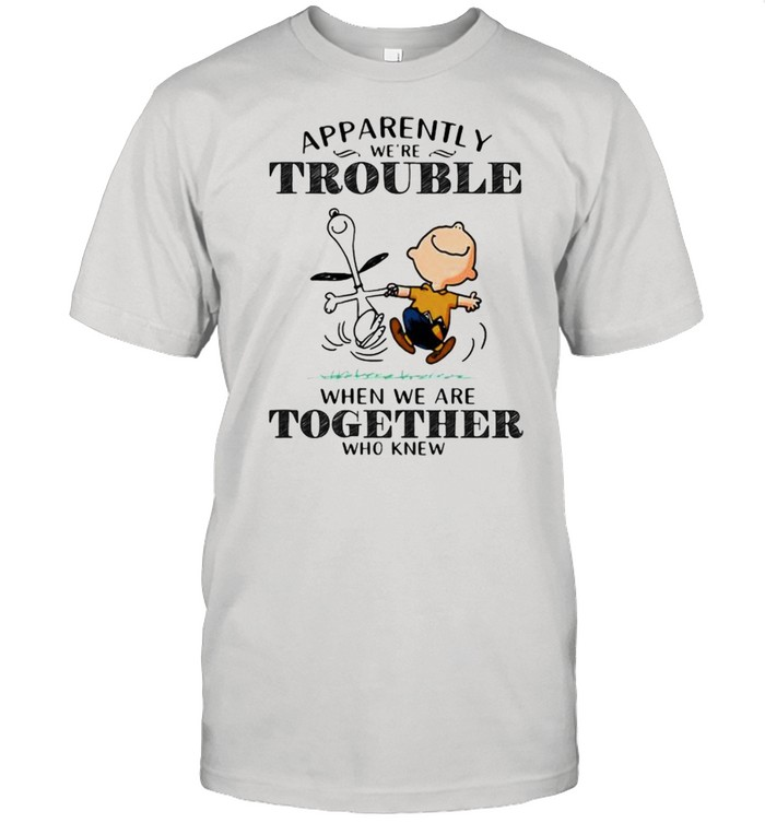 Apparently We're Trouble When We Are Together Who Knew Snoopy  Classic Men's T-shirt