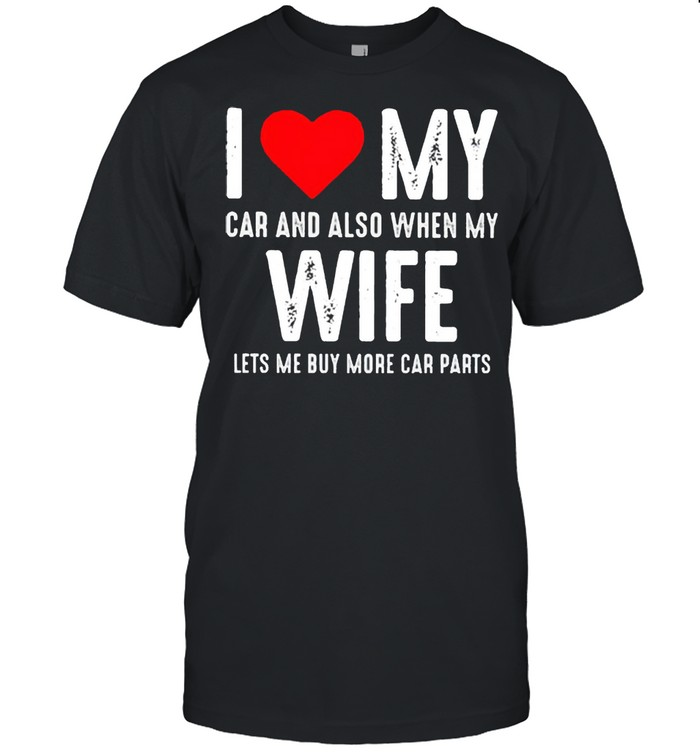 I love my car and also when my wife shirt Classic Men's T-shirt