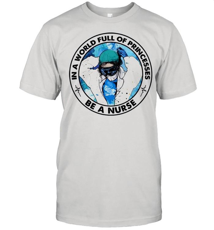 In A World Full Of Princesses Be A Nurse shirt Classic Men's T-shirt
