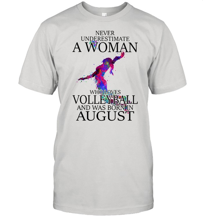 Never Underestimate A Woman Who Loves Volleyball And Was Born In August  Classic Men's T-shirt