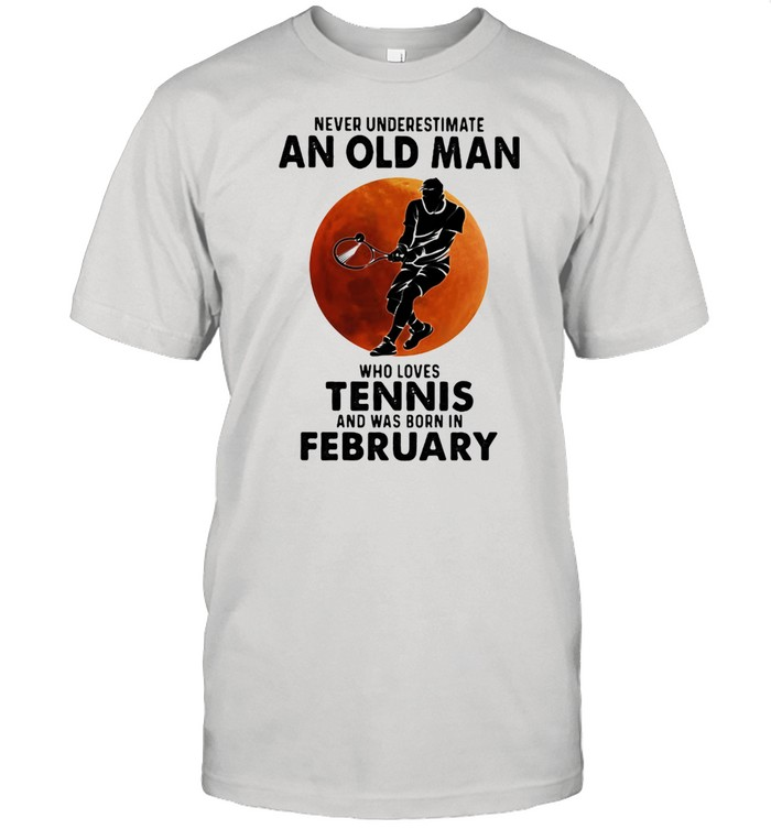 Never Underestimate An Old Man Who Loves Tennis And Was Born In Bebruary Blood Moon  Classic Men's T-shirt