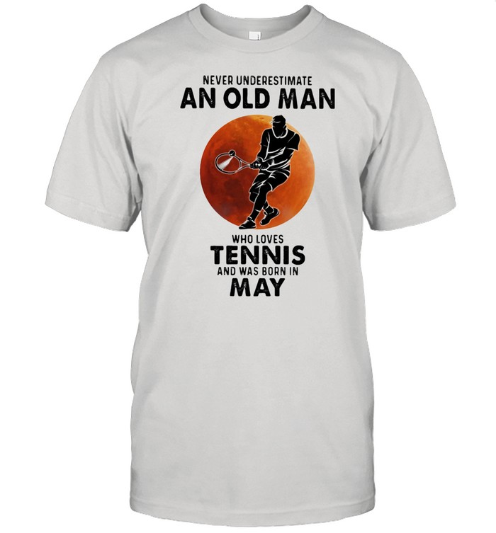 Never Underestimate An Old Man Who Loves Tennis And Was Born In May Blood Moon  Classic Men's T-shirt