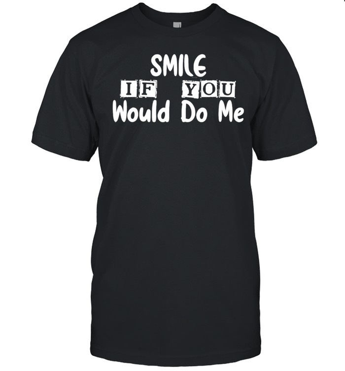 Smile If You Would Do Me For Mothers Day Classic shirt Classic Men's T-shirt