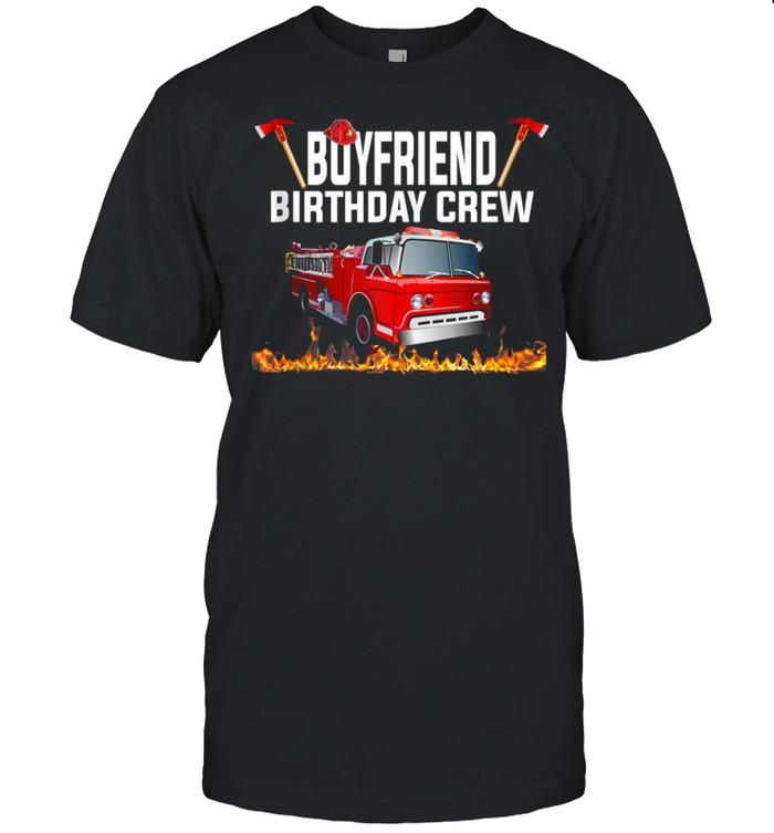 Boyfriend Birthday Crew  Fire Truck Firefighter Fireman  Classic Men's T-shirt