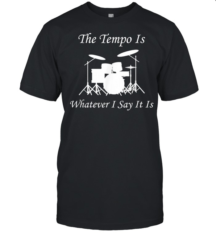 The Tempo Is Whatever I Say It Is Drummer  Musician  Classic Men's T-shirt