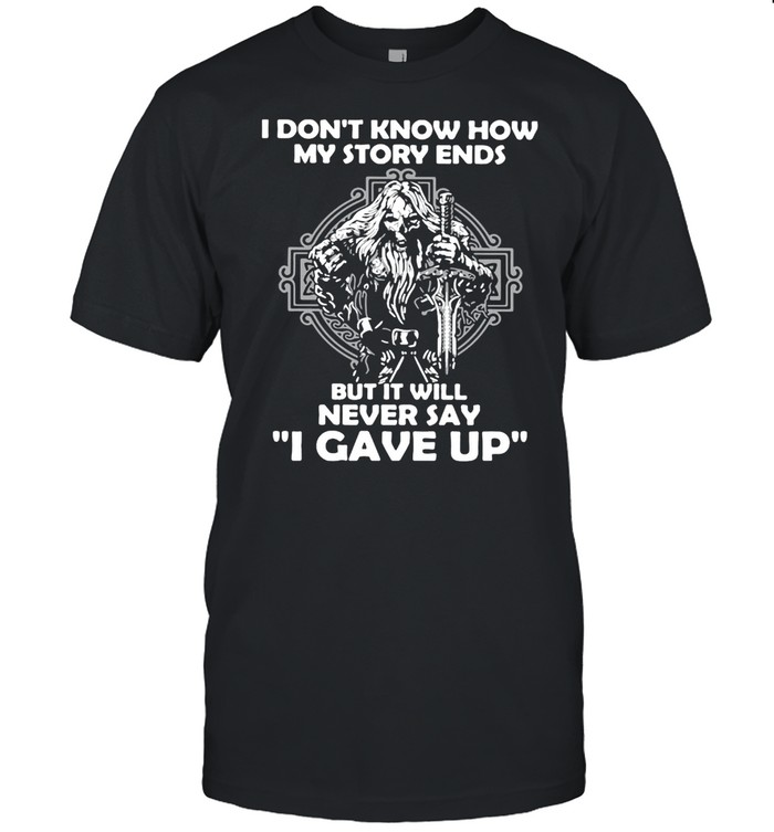 Viking I Don't Know How My Story Ends But It Will Never Say I Gave Up T-shirt Classic Men's T-shirt