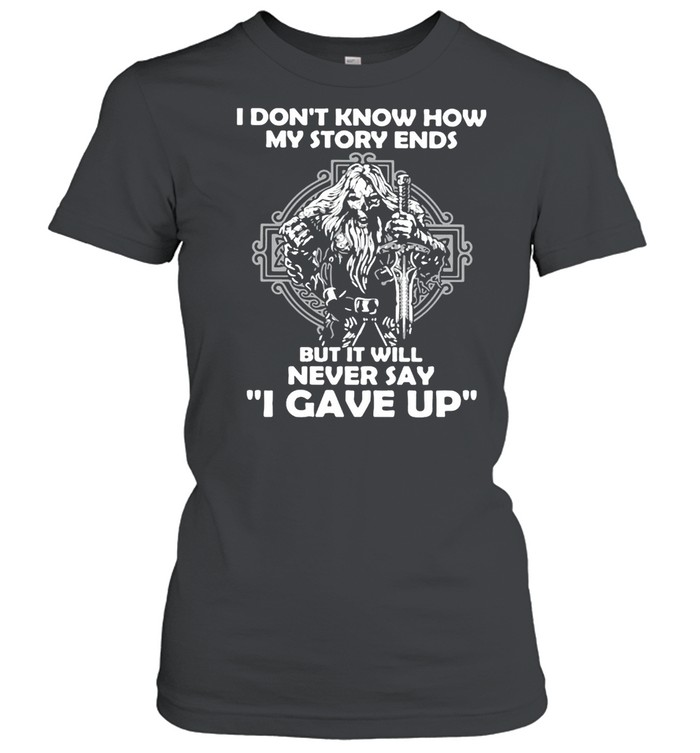 Viking I Don't Know How My Story Ends But It Will Never Say I Gave Up T-shirt Classic Women's T-shirt