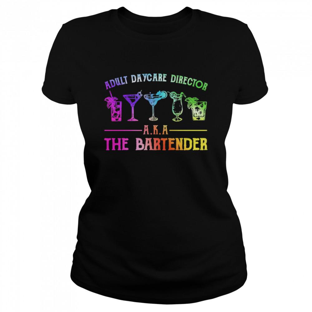 Adult daycare director aka the bartender shirt Classic Women's T-shirt