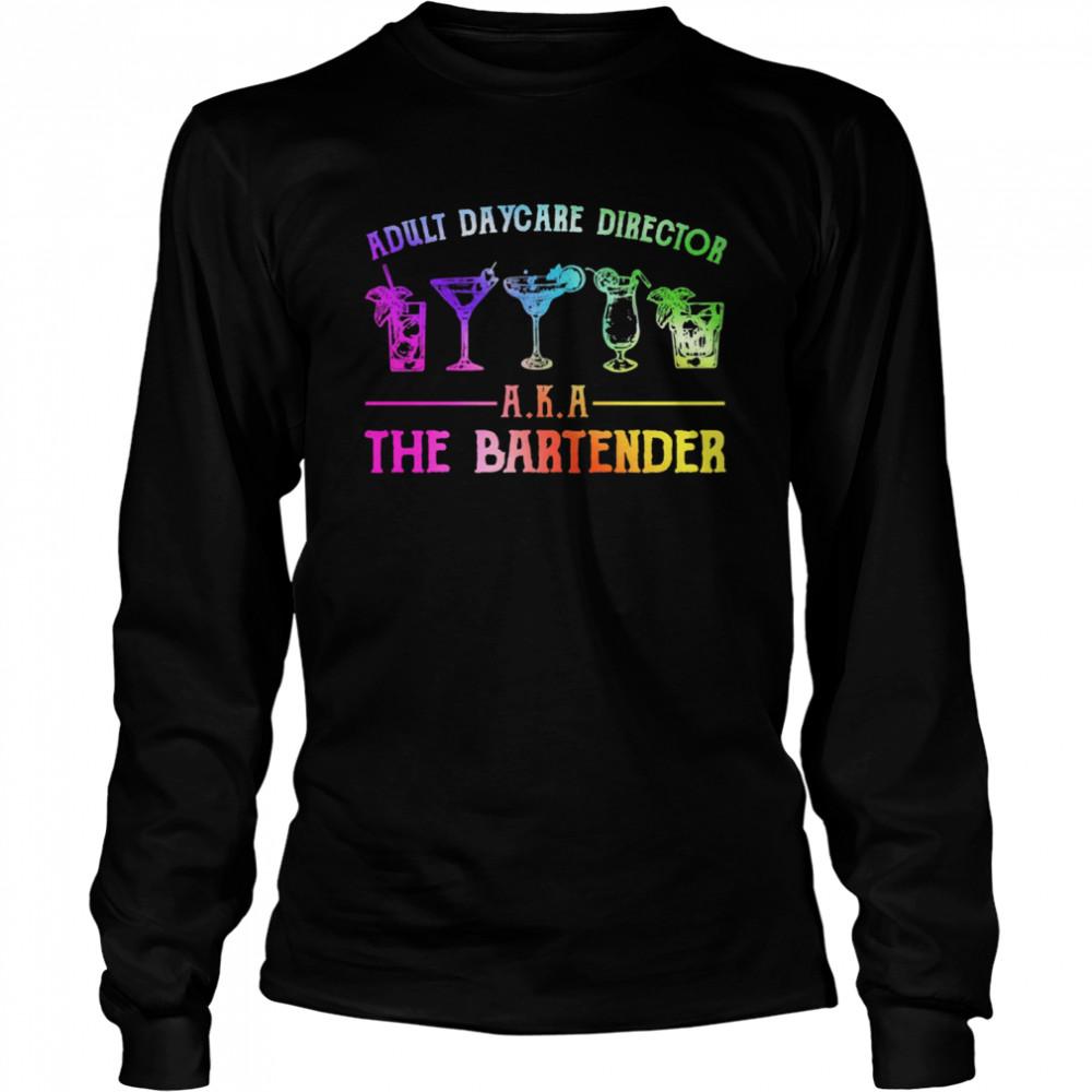 Adult daycare director aka the bartender shirt Long Sleeved T-shirt