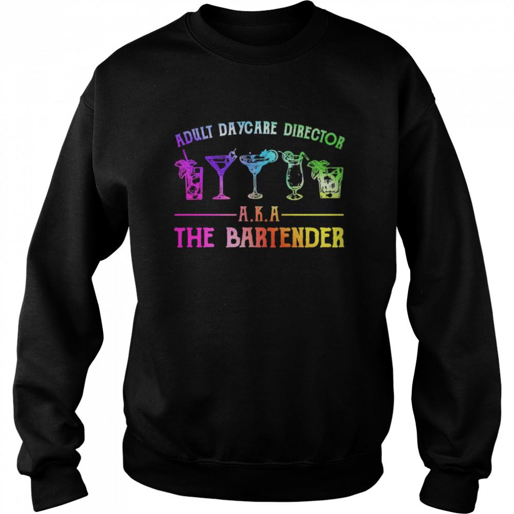 Adult daycare director aka the bartender shirt Unisex Sweatshirt