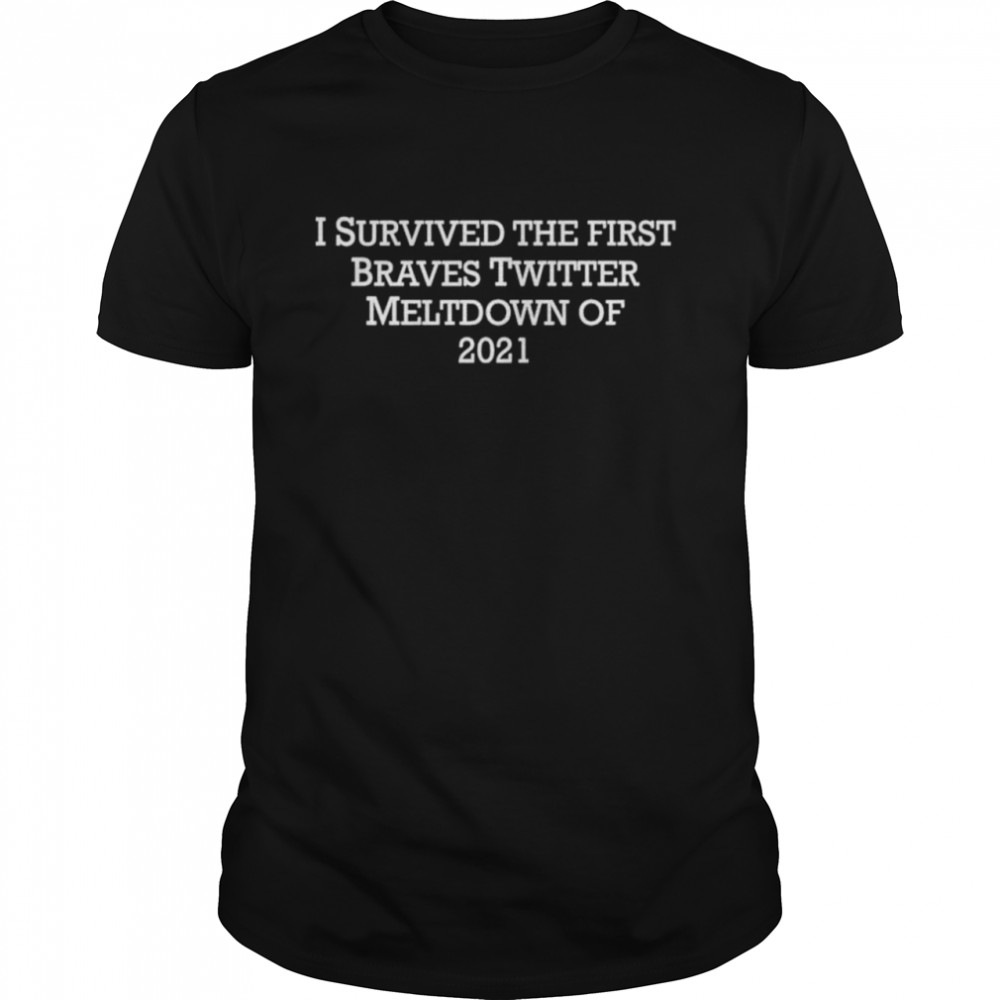 I survived the first braves twitter meltdown of 2021 shirt Classic Men's T-shirt
