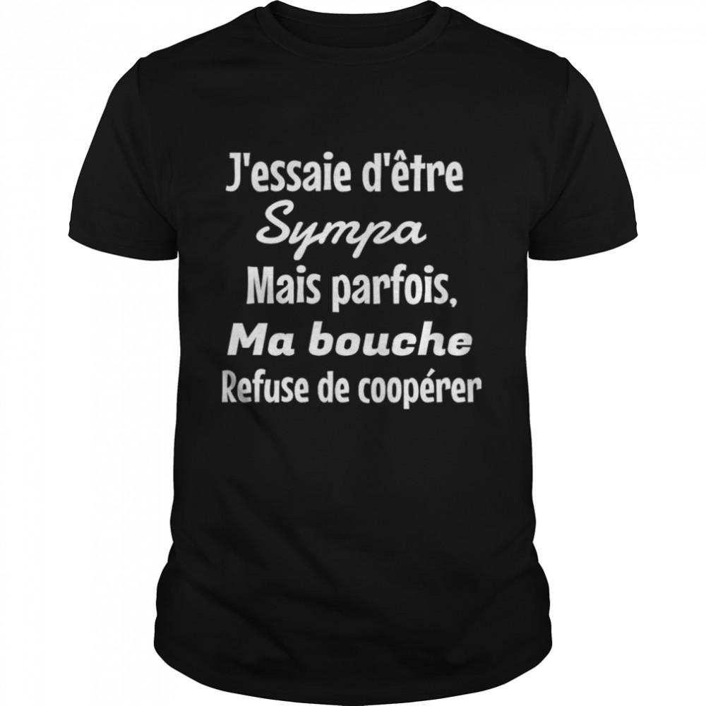 Jessaie dêtre Sympa Mais parfois Ma bouche Refuse de coopérer shirt Classic Men's T-shirt