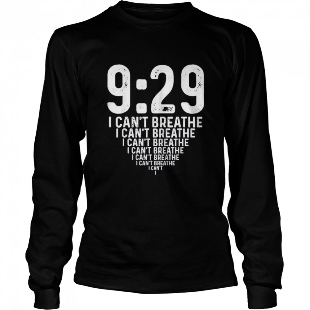 Nine minutes 29 Seconds Social Justice Tribute I Cant Breathe shirt Long Sleeved T-shirt