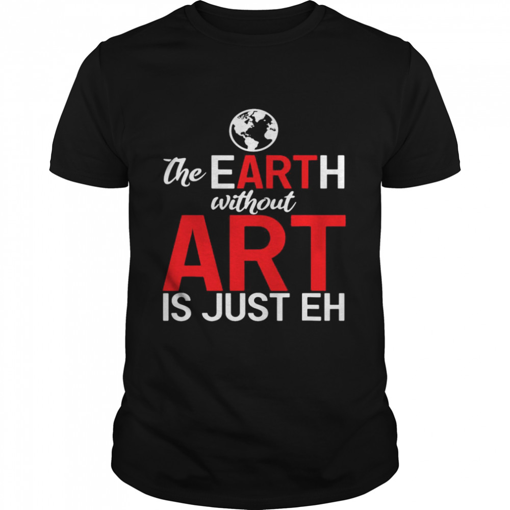 The Earth Without Art Is Just Eh shirt Classic Men's T-shirt