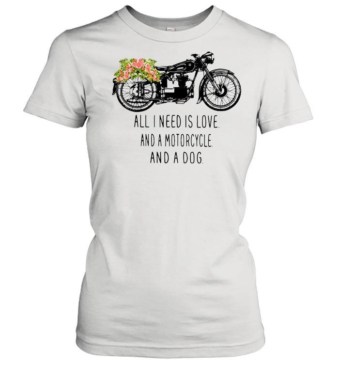All I need is love and a motorcycle and a dog flower shirt Classic Women's T-shirt