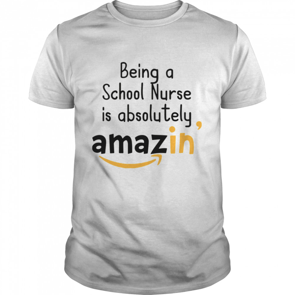 Being A School Nurse Is Absolutely Amazing shirt Classic Men's T-shirt