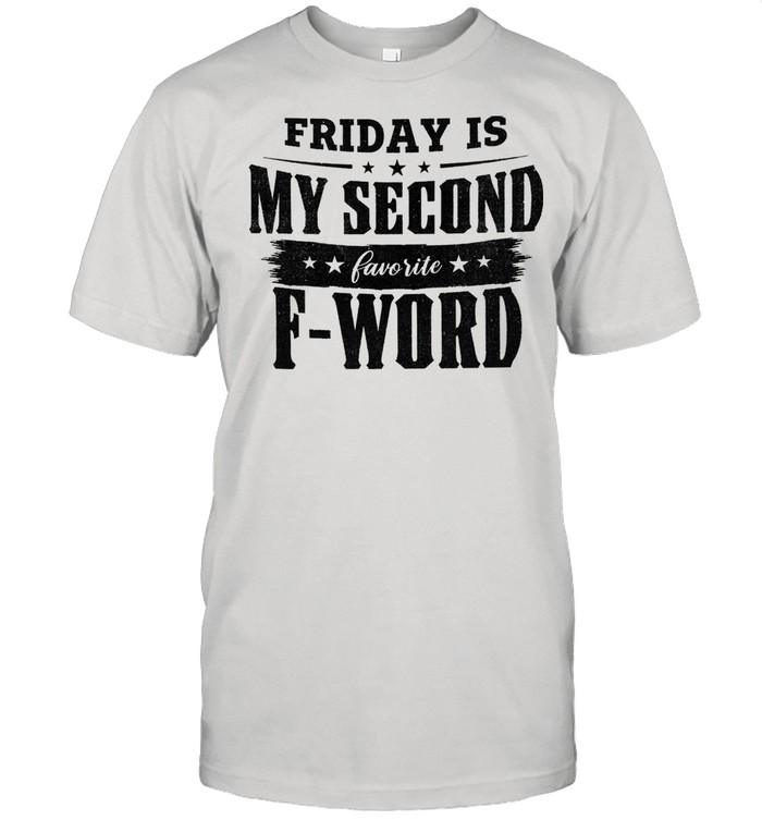 Fridays is my second favorite F word shirt Classic Men's T-shirt