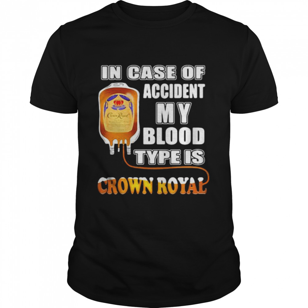 In Case Of Accident My Blood Type Is Crown Royal  Classic Men's T-shirt