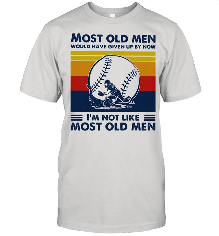 Most Old Men Would Have Given Up By Now I'm Not Like Most Old Men Softball Vintage  Classic Men's T-shirt