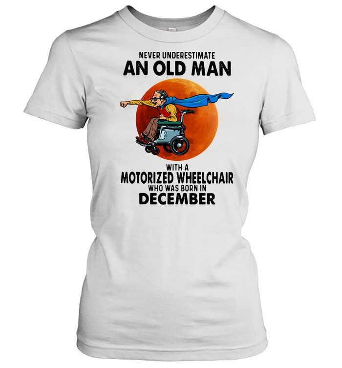 Never Underestimate An Old Man With A Motorized Wheelchair Who Was Born In December Blood Moon  Classic Women's T-shirt