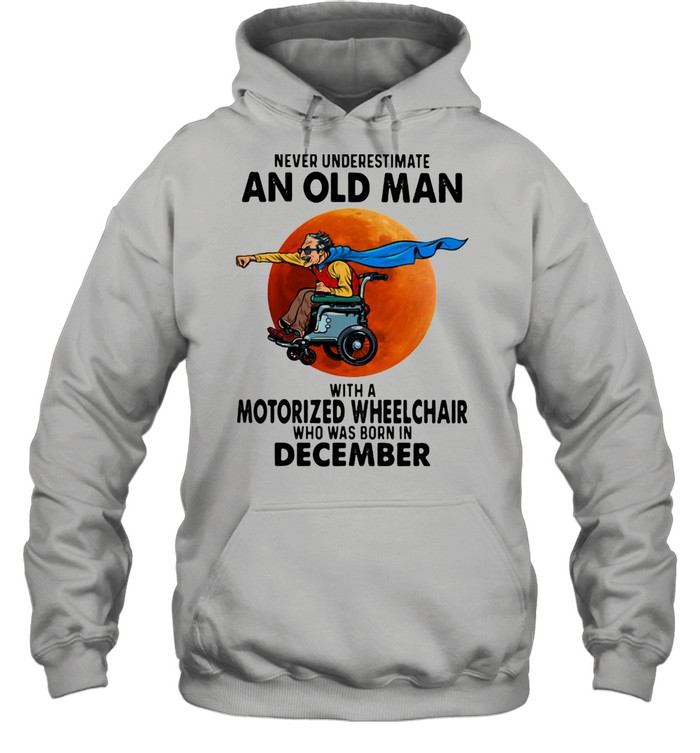 Never Underestimate An Old Man With A Motorized Wheelchair Who Was Born In December Blood Moon  Unisex Hoodie