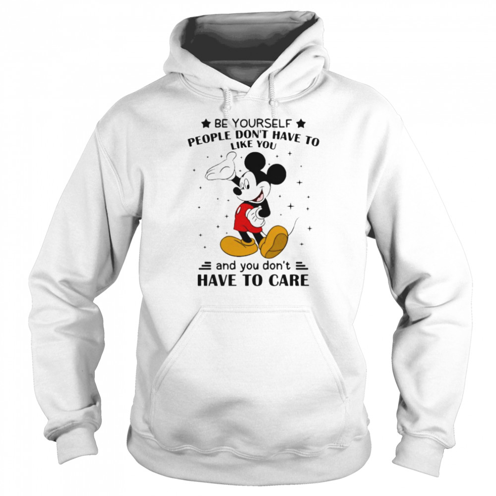Be Yourself People Don't Have To Like And You Don't Have To Care Mickey Mouse  Unisex Hoodie