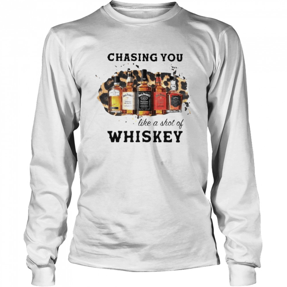 Chasing You Like A Shot Of Whiskey Wine  Long Sleeved T-shirt