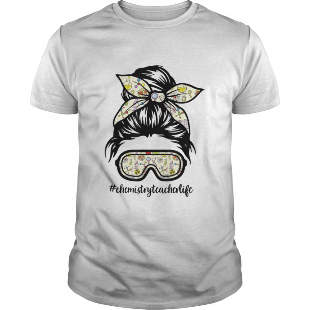 ChemistryTeacherlife Messy Bun Life Hair Goggles Science  Classic Men's T-shirt