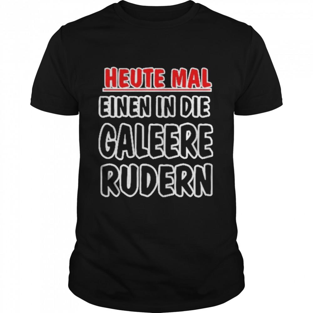 Heute mal einen in die Galeere Rudern shirt Classic Men's T-shirt