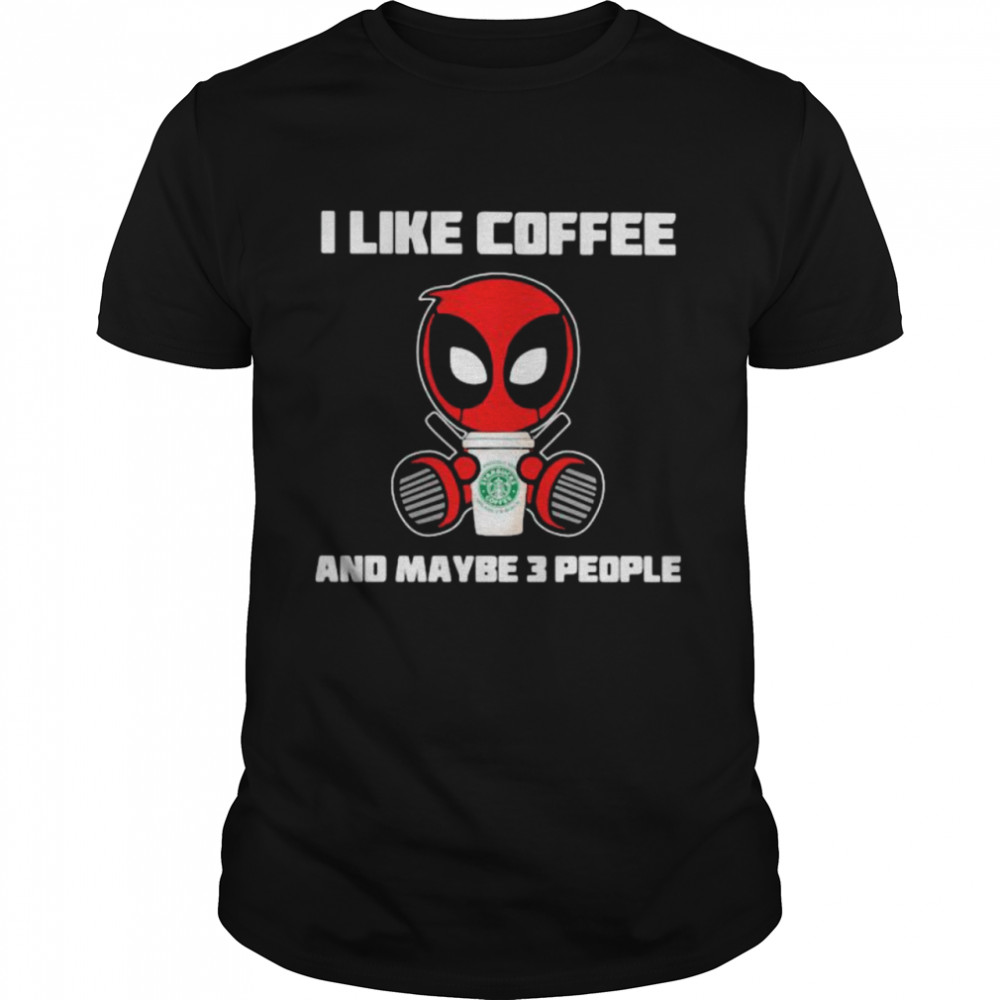 I Like Coffee And Maybe 3 People Deadpool  Classic Men's T-shirt