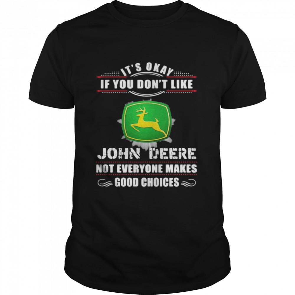 Its Okay If You Don't Like John Deere Not Everyone Makes Good Choice  Classic Men's T-shirt