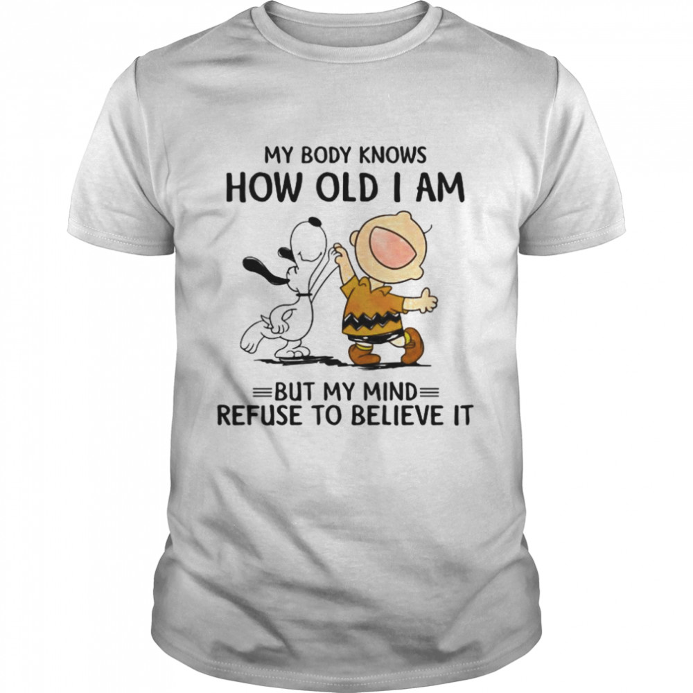 My Body Knows How Old I Am But My Mind Refuse To Believe It Snoopy And Charlie  Classic Men's T-shirt