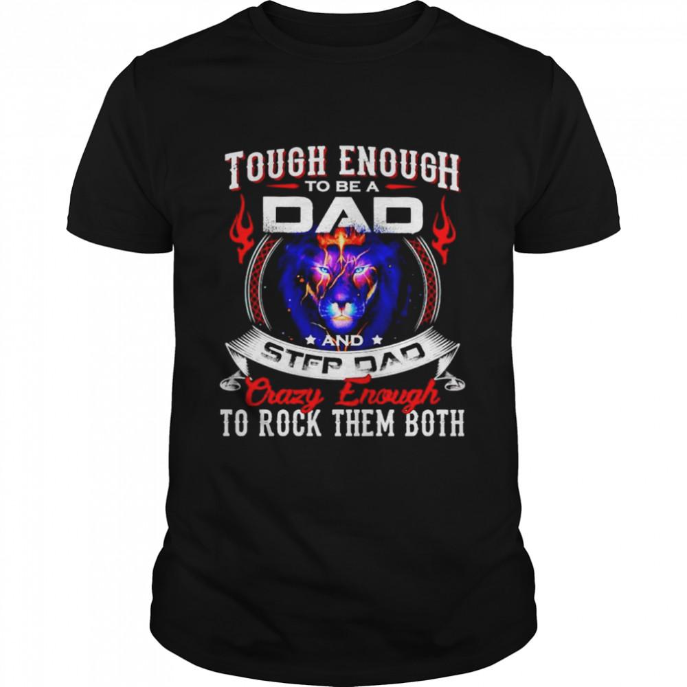 Tough enough to be a Dad and step Dad crazy enough shirt Classic Men's T-shirt
