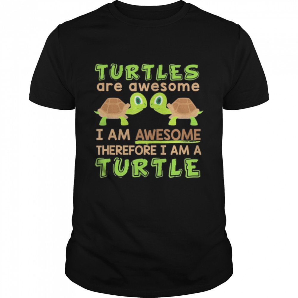 Turtles Are Awesome I Am Awesome Therefore I Am A Turtle shirt Classic Men's T-shirt